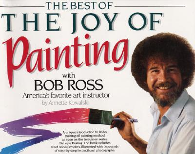The Best of the Joy of Painting With Bob Ross By Kowalski, Annette