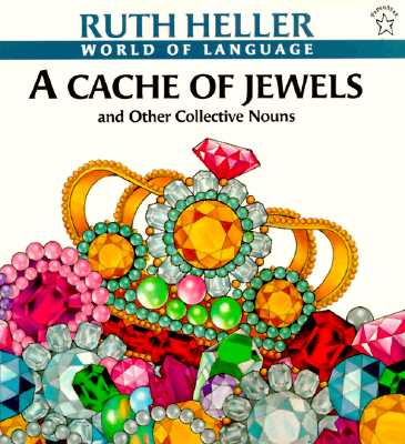 A Cache of Jewels and Other Collective Nouns By Heller, Ruth